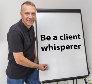 Be A Client Whisperer